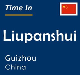 Current time in Liupanshui, Guizhou, China