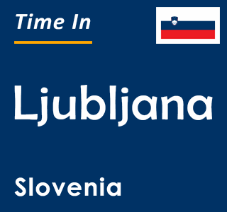 Current time in Ljubljana, Slovenia
