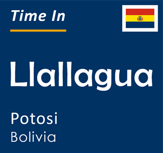 Current time in Llallagua, Potosi, Bolivia