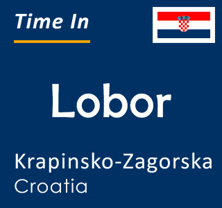 Current time in Lobor, Krapinsko-Zagorska, Croatia