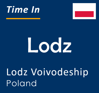 Current time in Lodz, Lodz Voivodeship, Poland