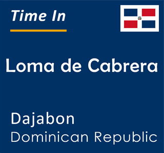 Current time in Loma de Cabrera, Dajabon, Dominican Republic