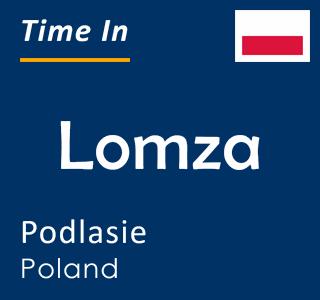 Current time in Lomza, Podlasie, Poland