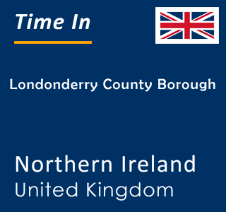 Current time in Londonderry County Borough, Northern Ireland, United Kingdom