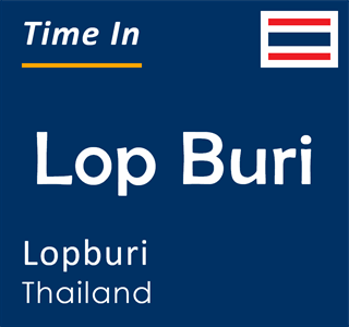 Current time in Lop Buri, Lopburi, Thailand