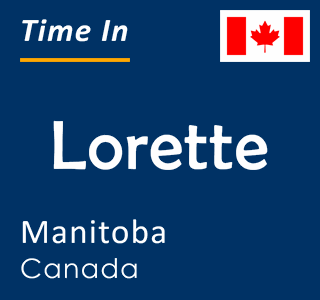 Current time in Lorette, Manitoba, Canada