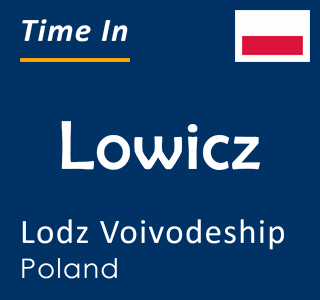 Current time in Lowicz, Lodz Voivodeship, Poland