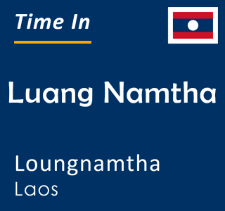 Current time in Luang Namtha, Loungnamtha, Laos