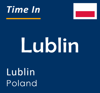 Current time in Lublin, Lublin, Poland
