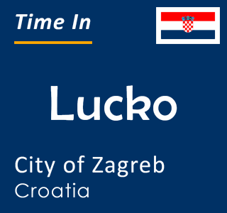 Current time in Lucko, City of Zagreb, Croatia