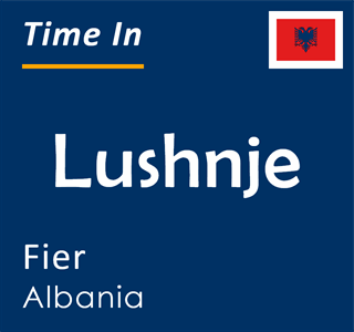 Current time in Lushnje, Fier, Albania