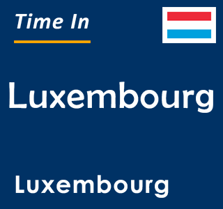 Current time in Luxembourg, Luxembourg