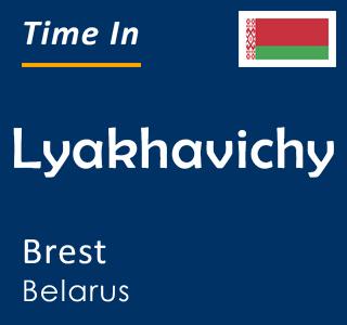Current time in Lyakhavichy, Brest, Belarus