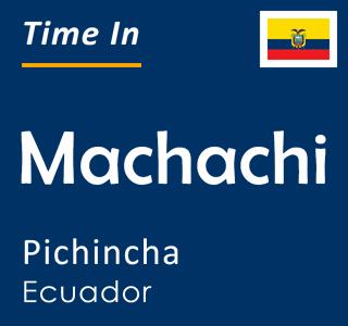 Current time in Machachi, Pichincha, Ecuador