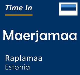 Current time in Maerjamaa, Raplamaa, Estonia
