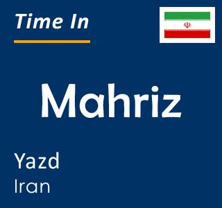 Current time in Mahriz, Yazd, Iran