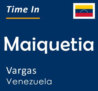 Current time in Maiquetia, Vargas, Venezuela
