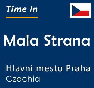 Current time in Mala Strana, Hlavni mesto Praha, Czechia