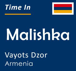 Current time in Malishka, Vayots Dzor, Armenia