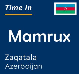 Current time in Mamrux, Zaqatala, Azerbaijan