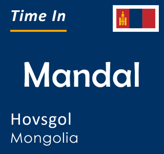 Current time in Mandal, Hovsgol, Mongolia