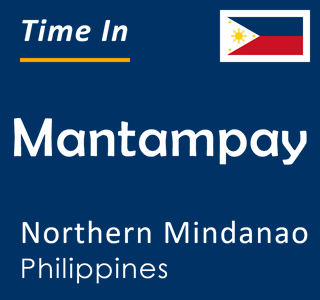 Current time in Mantampay, Northern Mindanao, Philippines