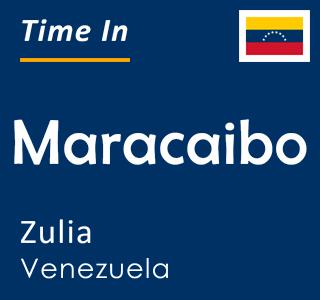 Current time in Maracaibo, Zulia, Venezuela