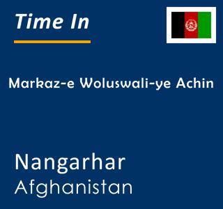 Current time in Markaz-e Woluswali-ye Achin, Nangarhar, Afghanistan