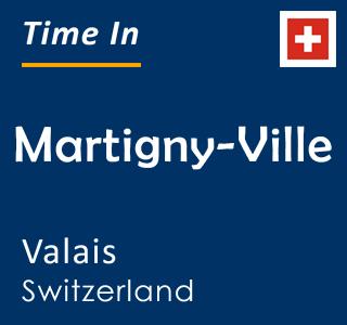Current time in Martigny-Ville, Valais, Switzerland