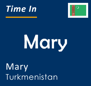 Current time in Mary, Mary, Turkmenistan