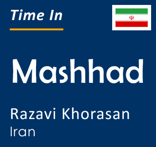 Current time in Mashhad, Razavi Khorasan, Iran