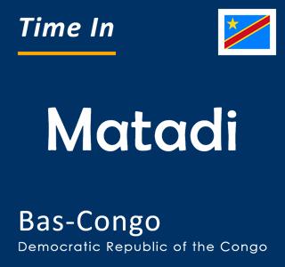 Current time in Matadi, Bas-Congo, Democratic Republic of the Congo
