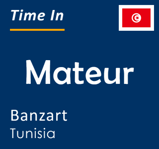 Current time in Mateur, Banzart, Tunisia