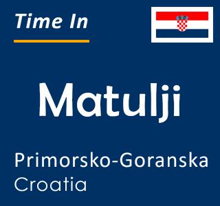 Current time in Matulji, Primorsko-Goranska, Croatia