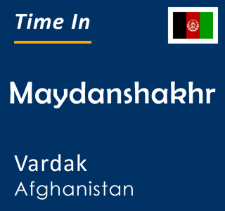 Current time in Maydanshakhr, Vardak, Afghanistan