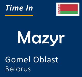 Current time in Mazyr, Gomel Oblast, Belarus