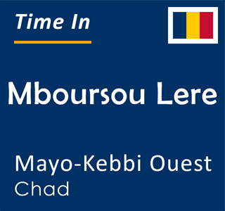 Current time in Mboursou Lere, Mayo-Kebbi Ouest, Chad