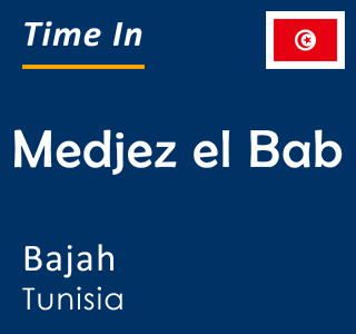 Current time in Medjez el Bab, Bajah, Tunisia