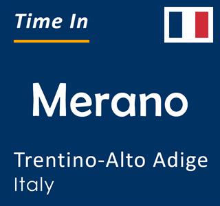 Current time in Merano, Trentino-Alto Adige, Italy