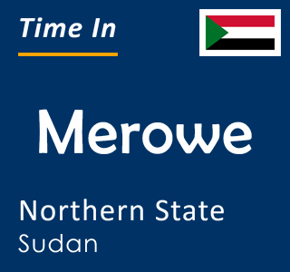 Current time in Merowe, Northern State, Sudan