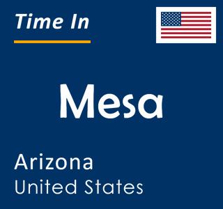 Current time in Mesa, Arizona, United States