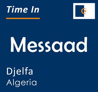 Current time in Messaad, Djelfa, Algeria