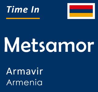 Current time in Metsamor, Armavir, Armenia