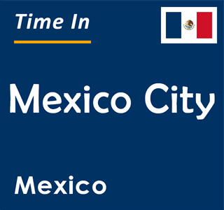 Current time in Mexico City, Mexico