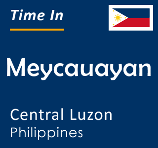 Current time in Meycauayan, Central Luzon, Philippines