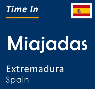 Current time in Miajadas, Extremadura, Spain