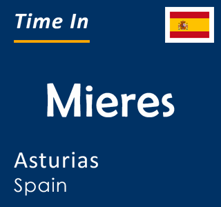 Current time in Mieres, Asturias, Spain