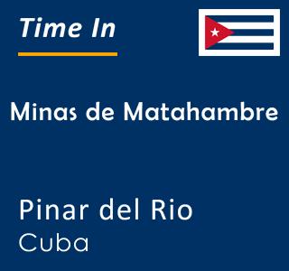 Current time in Minas de Matahambre, Pinar del Rio, Cuba