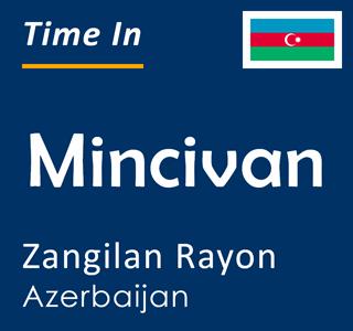 Current time in Mincivan, Zangilan Rayon, Azerbaijan