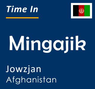 Current time in Mingajik, Jowzjan, Afghanistan